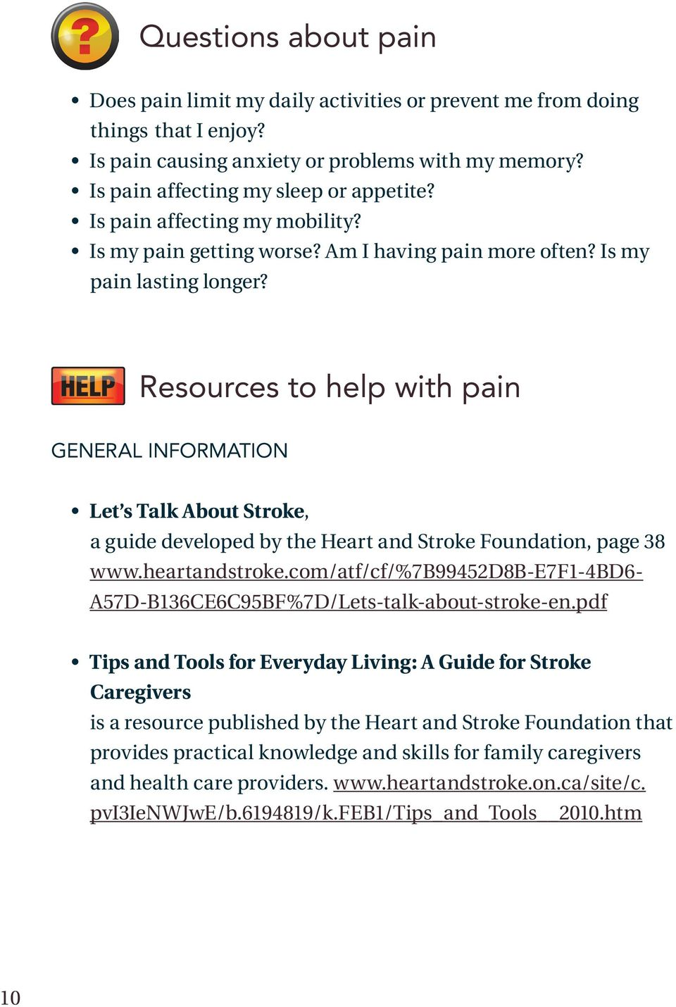 Resources to help with pain GENERAL INFORMATION Let s Talk About Stroke, a guide developed by the Heart and Stroke Foundation, page 38 www.heartandstroke.