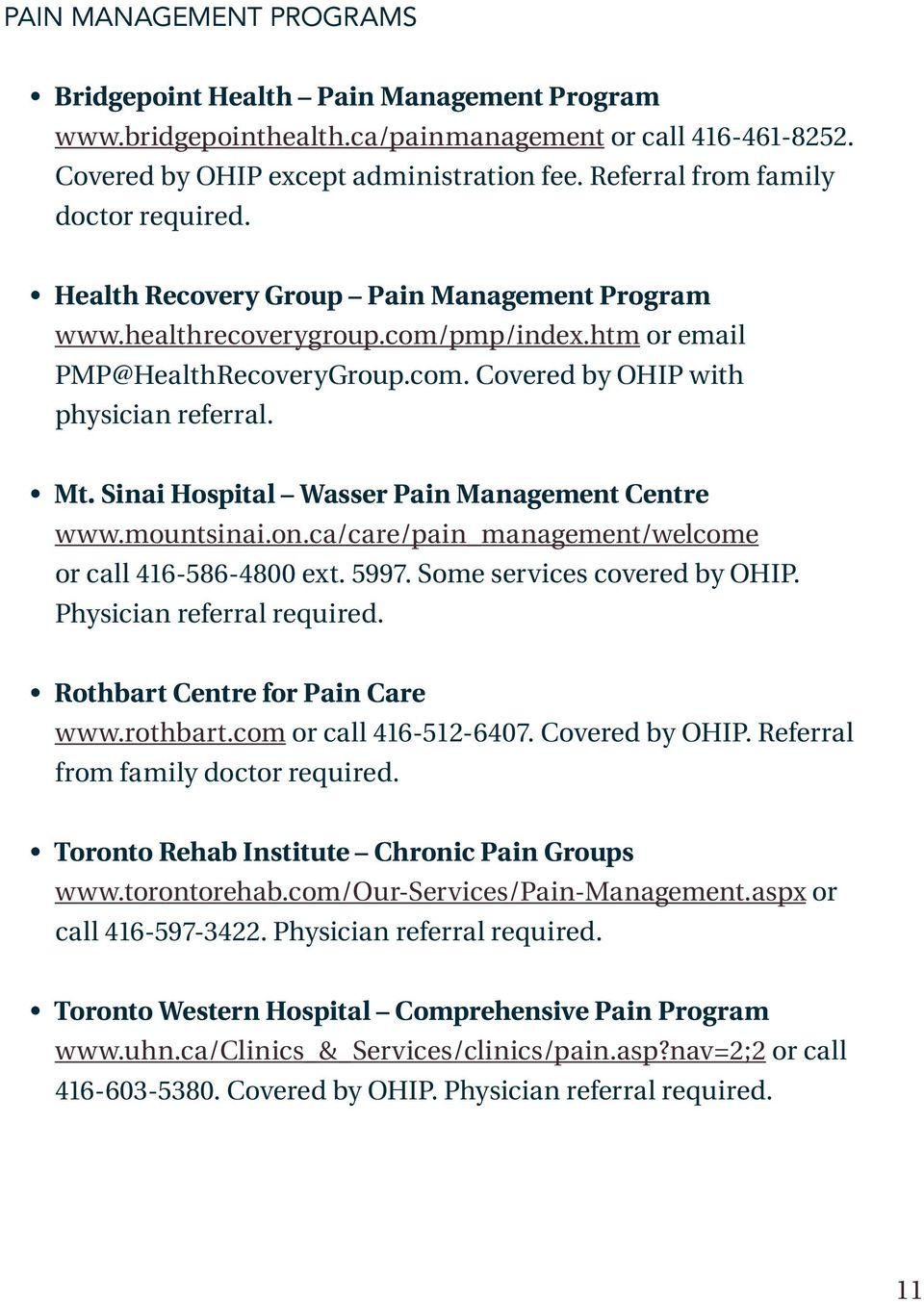 Mt. Sinai Hospital Wasser Pain Management Centre www.mountsinai.on.ca/care/pain_management/welcome or call 416-586-4800 ext. 5997. Some services covered by OHIP. Physician referral required.