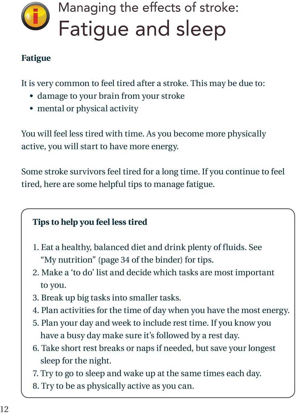 Some stroke survivors feel tired for a long time. If you continue to feel tired, here are some helpful tips to manage fatigue. Tips to help you feel less tired 1.