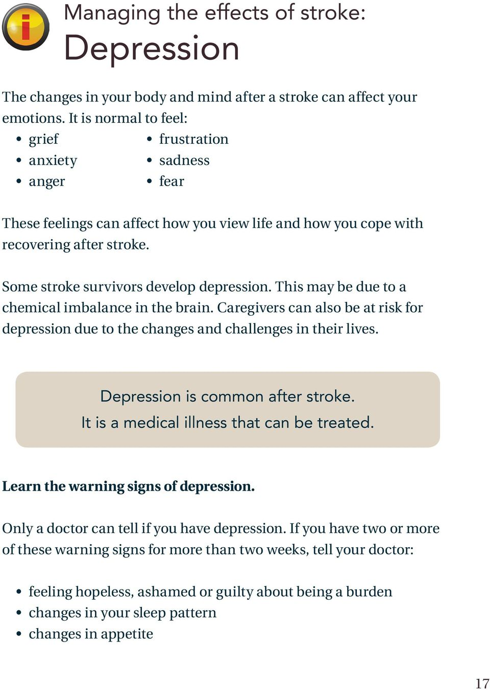 This may be due to a chemical imbalance in the brain. Caregivers can also be at risk for depression due to the changes and challenges in their lives. Depression is common after stroke.