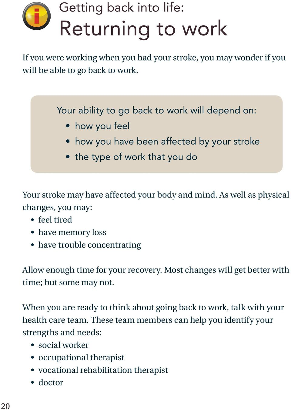 As well as physical changes, you may: feel tired have memory loss have trouble concentrating Allow enough time for your recovery. Most changes will get better with time; but some may not.