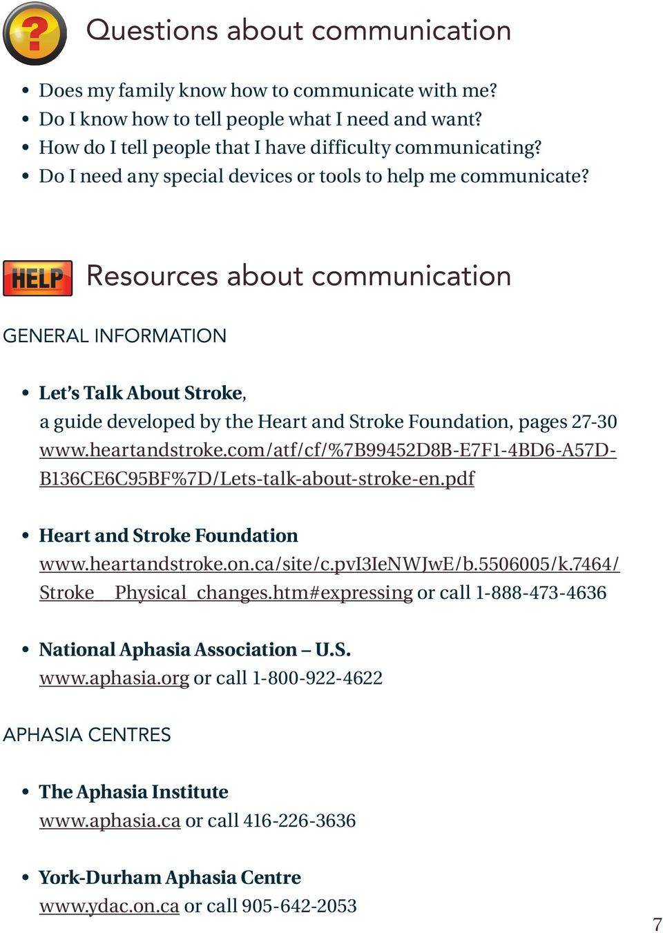 Resources about communication GENERAL INFORMATION Let s Talk About Stroke, a guide developed by the Heart and Stroke Foundation, pages 27-30 www.heartandstroke.