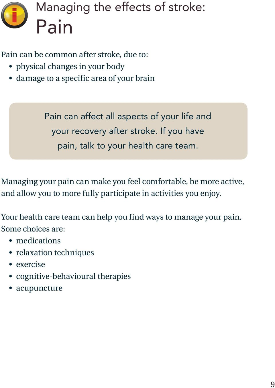 Managing your pain can make you feel comfortable, be more active, and allow you to more fully participate in activities you enjoy.