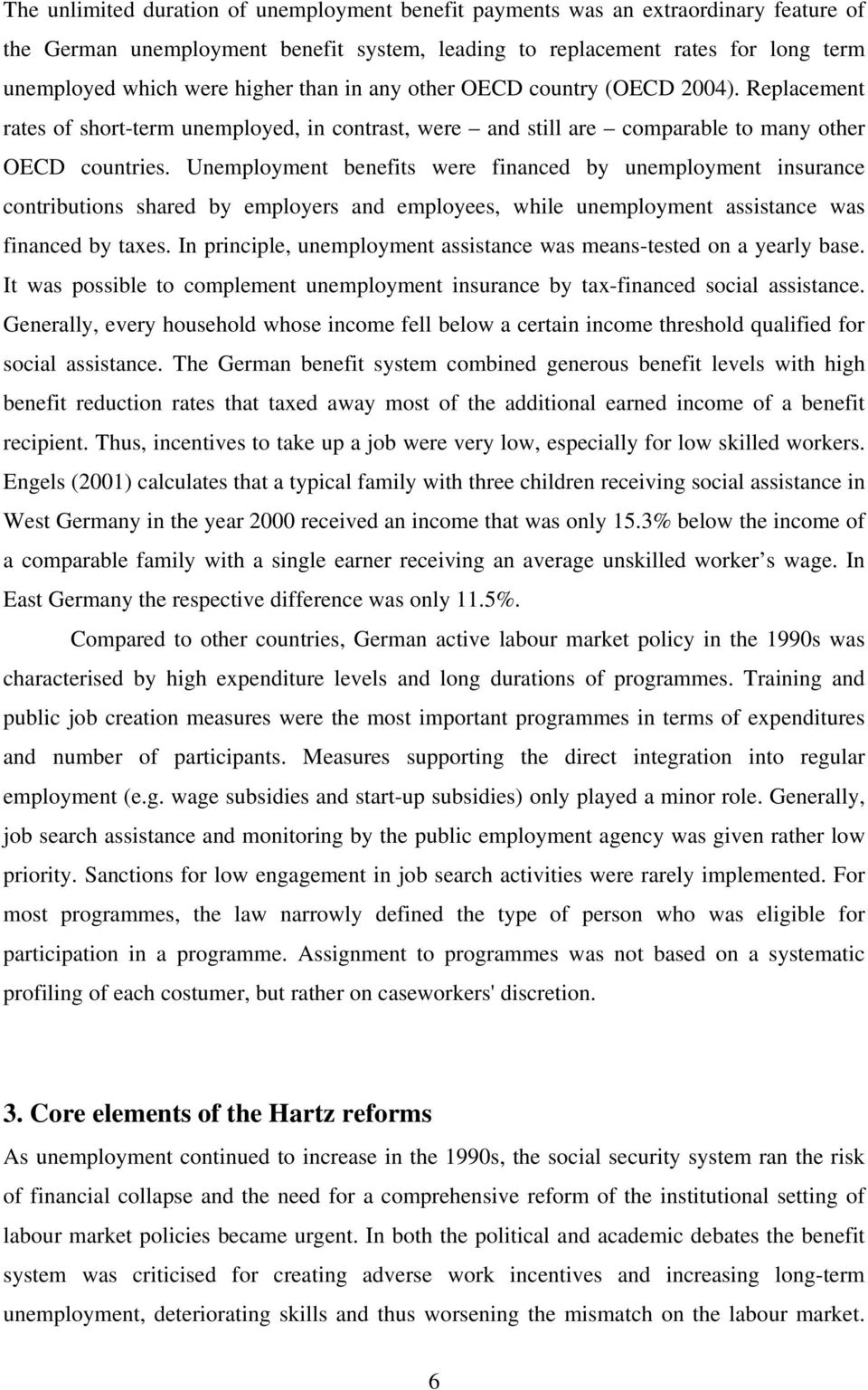 Unemployment benefits were financed by unemployment insurance contributions shared by employers and employees, while unemployment assistance was financed by taxes.