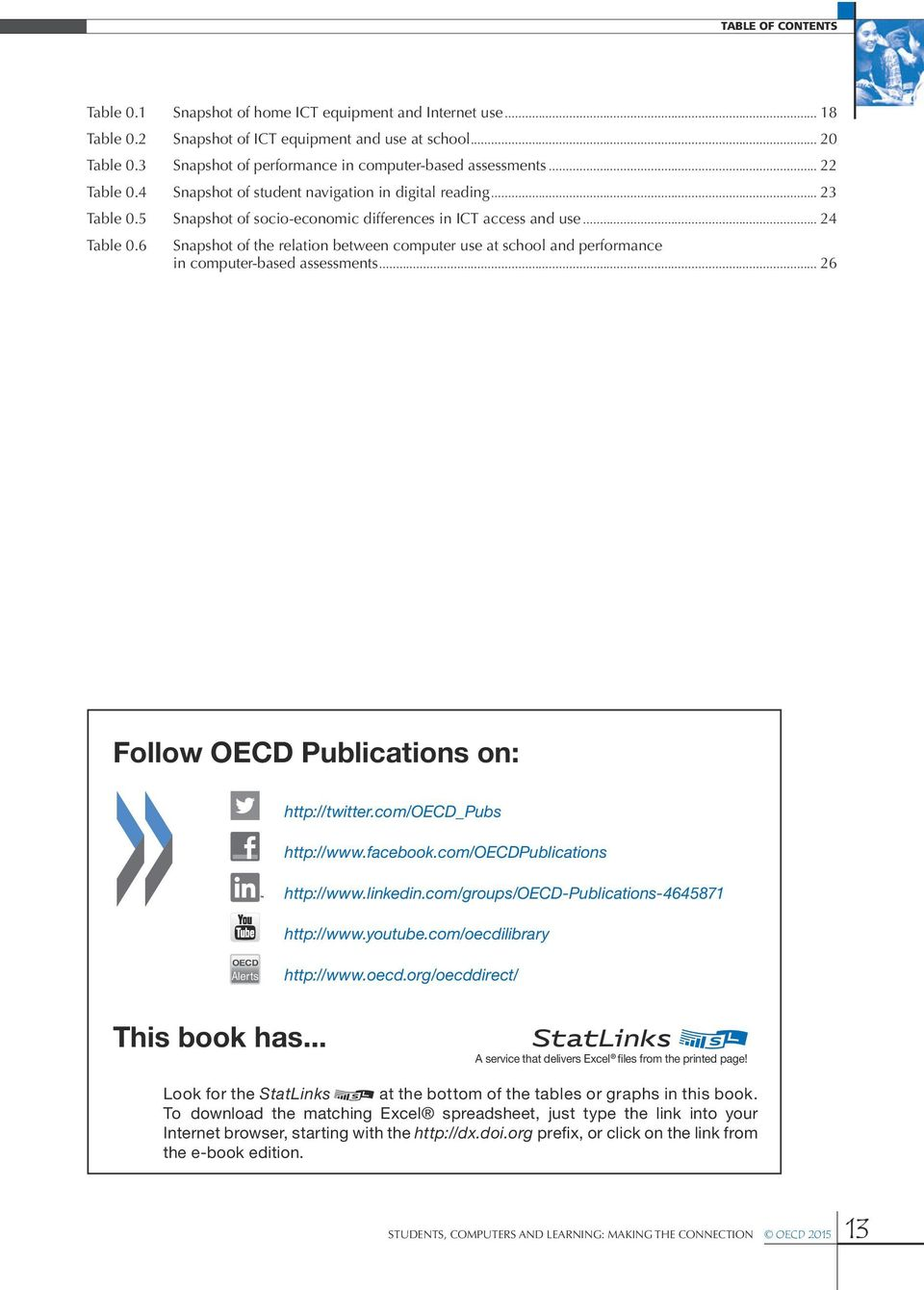 .. 24 Table 0.6 Snapshot of the relation between computer use at school and performance in computer-based assessments... 26 Follow OECD Publications on: http://twitter.com/oecd_pubs http://www.