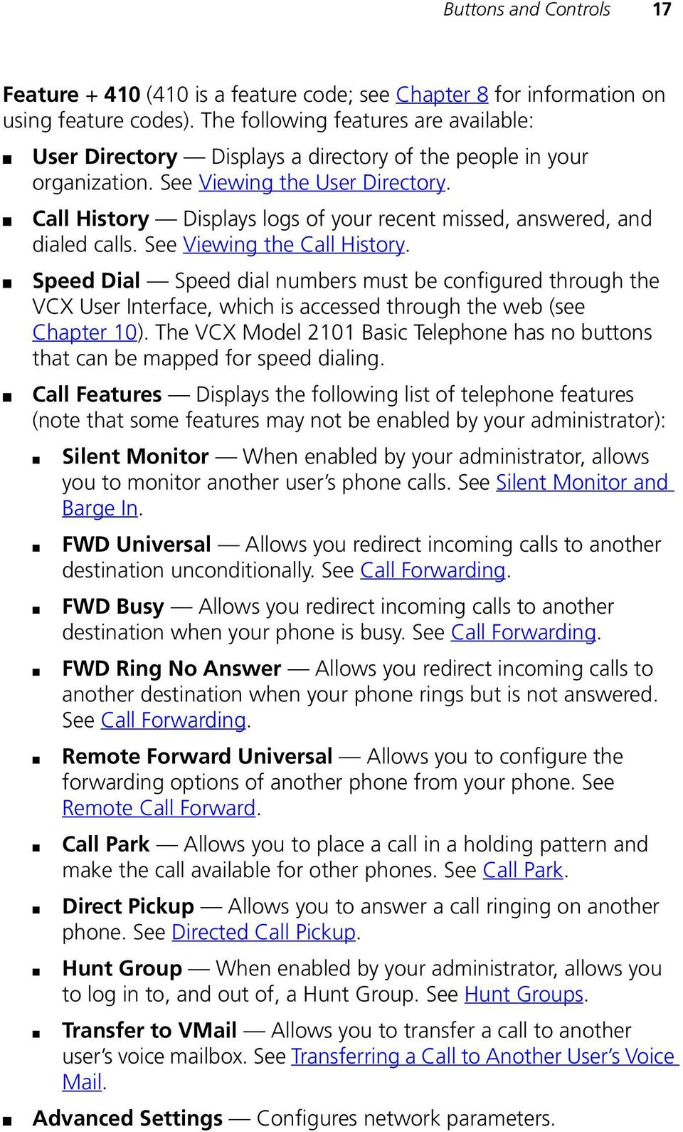 Call History Displays logs of your recent missed, answered, and dialed calls. See Viewing the Call History.