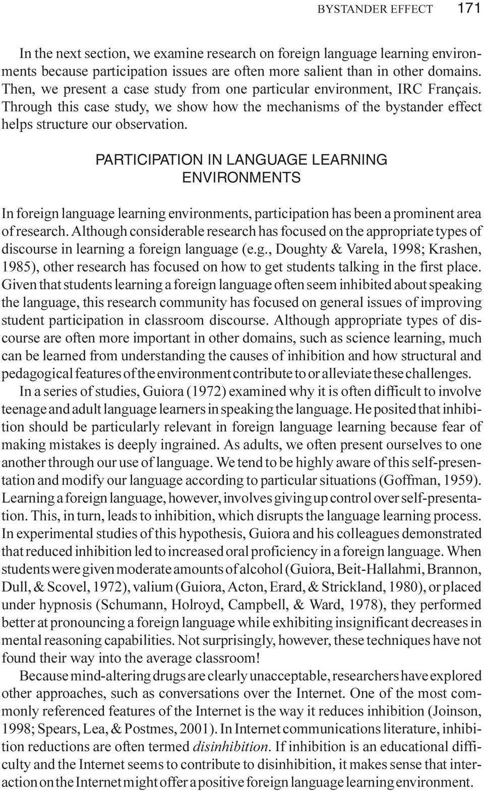 PARTICIPATION IN LANGUAGE LEARNING ENVIRONMENTS In foreign language learning environments, participation has been a prominent area of research.