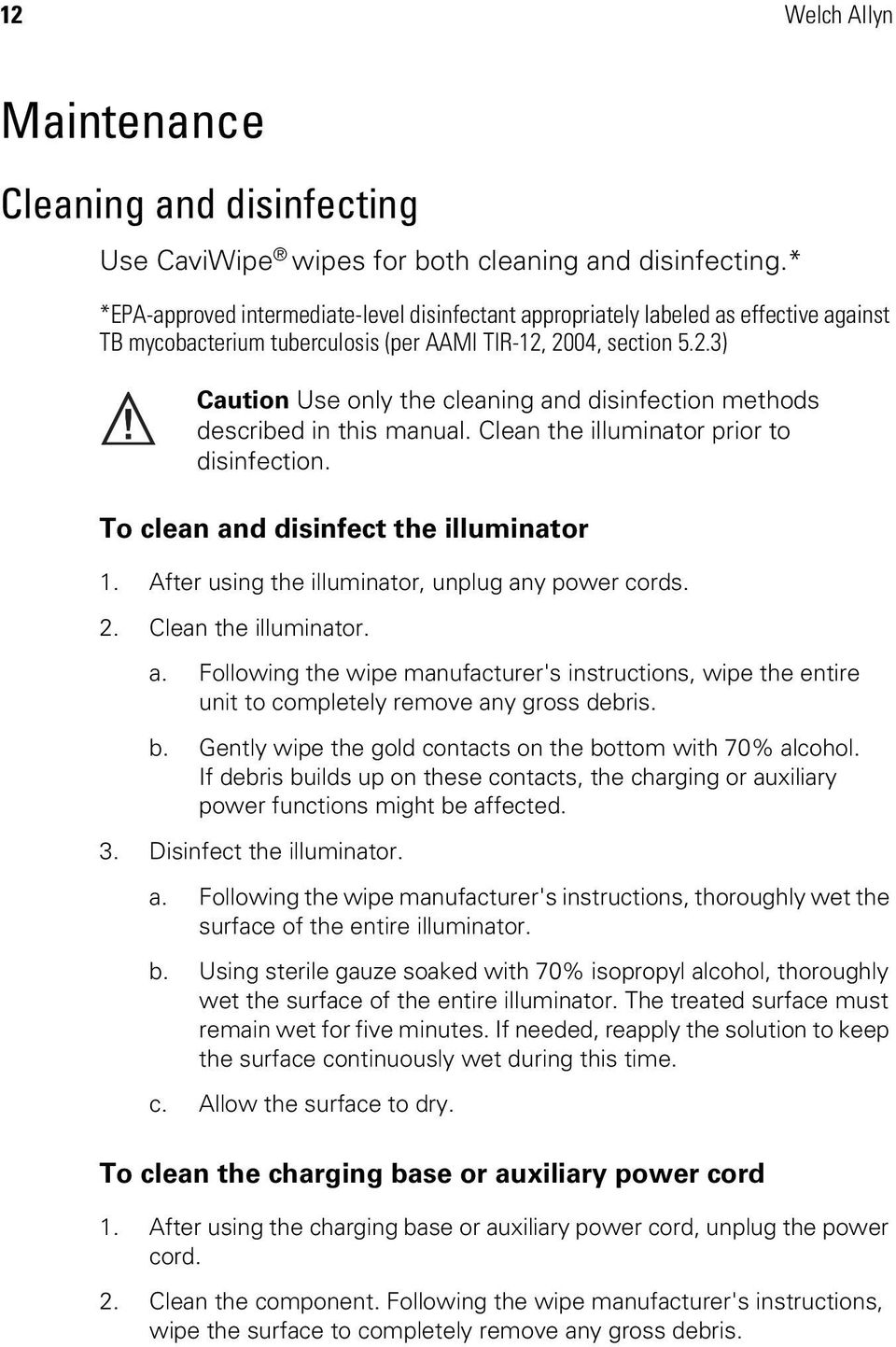 2004, section 5.2.3) Caution Use only the cleaning and disinfection methods described in this manual. Clean the illuminator prior to disinfection. To clean and disinfect the illuminator 1.