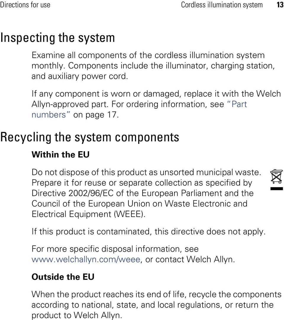 For ordering information, see Part numbers on page 17. Recycling the system components Within the EU Do not dispose of this product as unsorted municipal waste.
