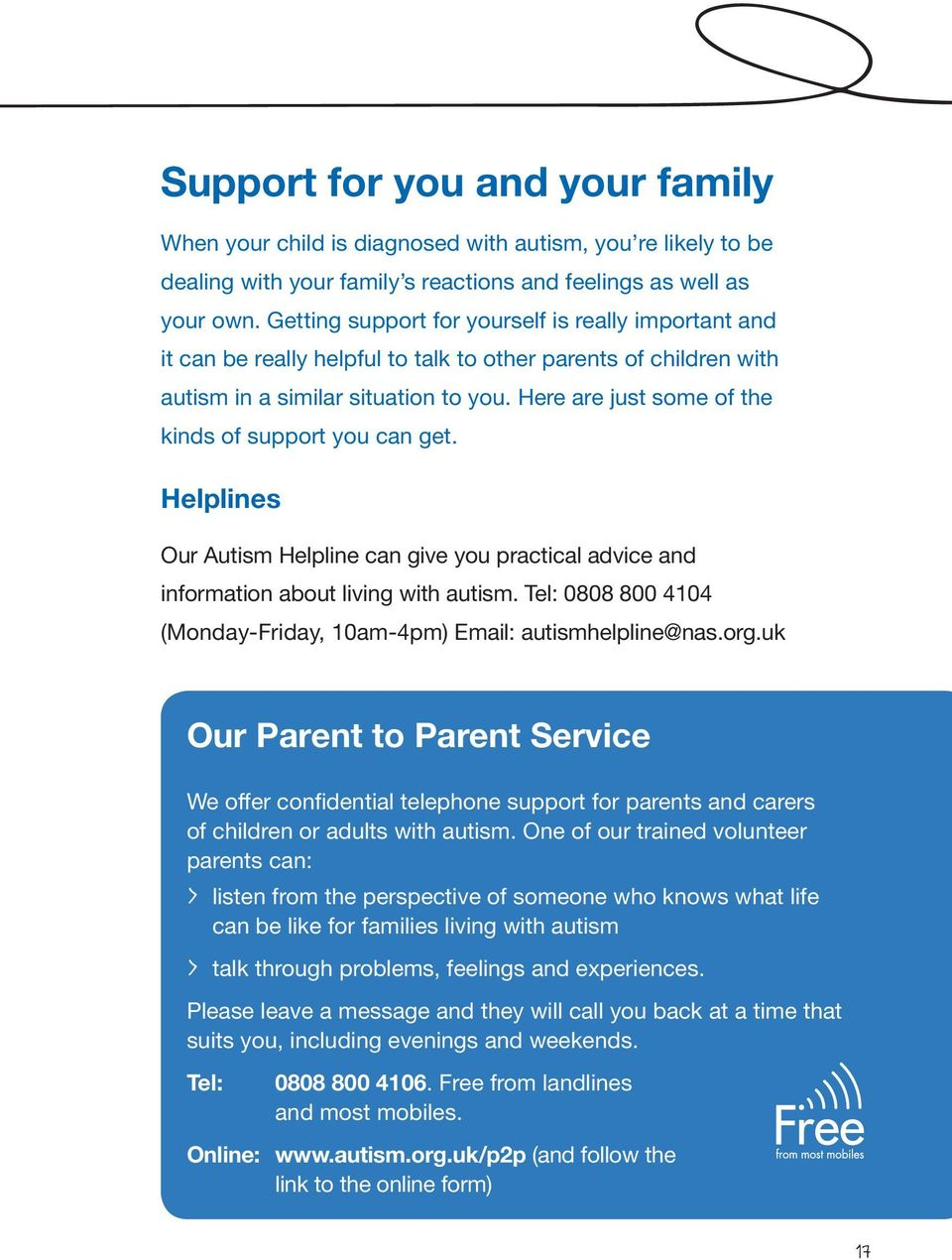 Here are just some of the kinds of support you can get. Helplines Our Autism Helpline can give you practical advice and information about living with autism.