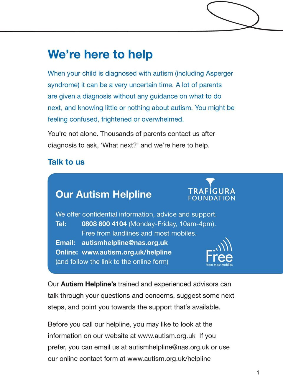 Thousands of parents contact us after diagnosis to ask, What next? and we re here to help. Talk to us Our Autism Helpline We offer confidential information, advice and support.