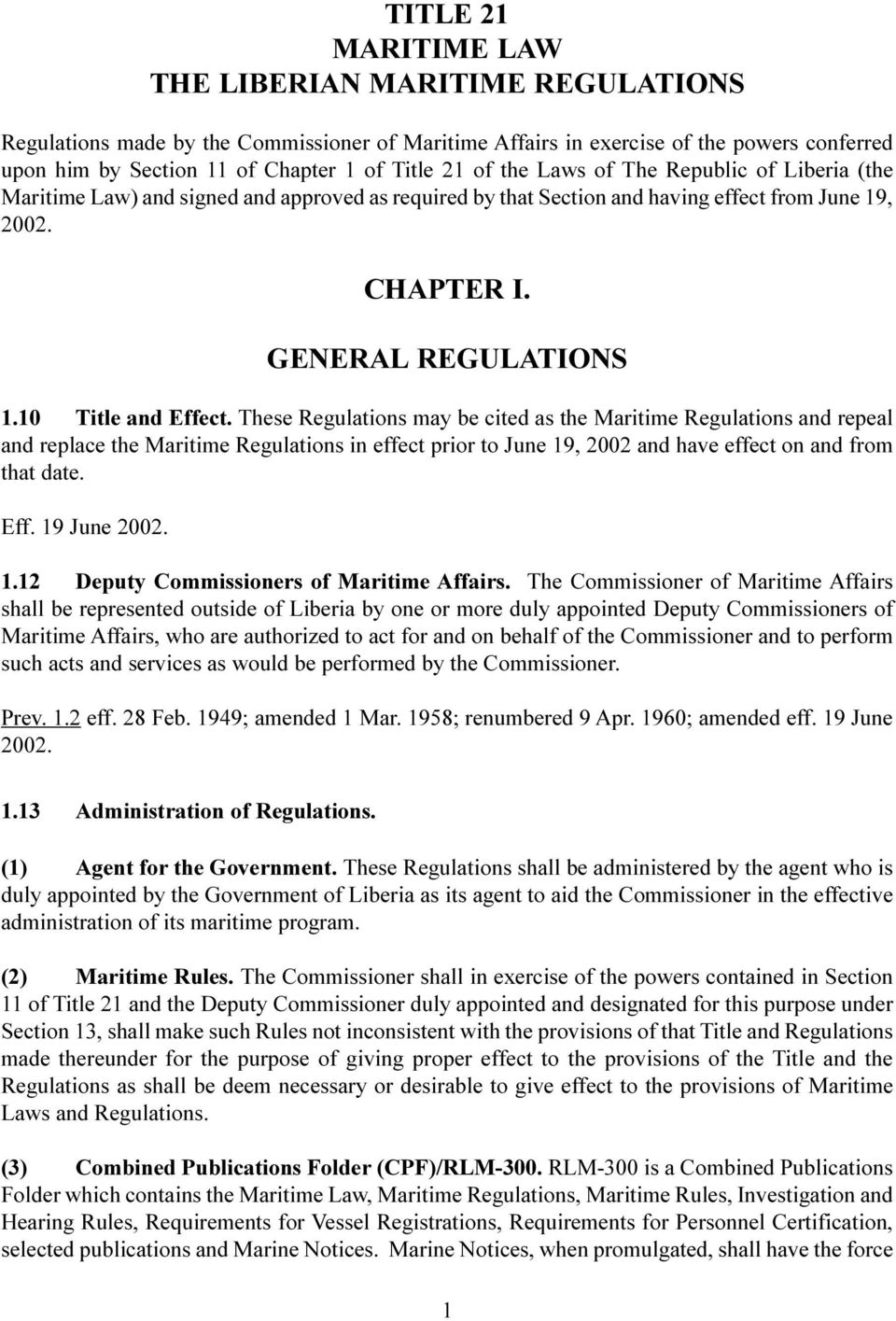 These Regulations may be cited as the Maritime Regulations and repeal and replace the Maritime Regulations in effect prior to June 19, 2002 and have effect on and from that date. Eff. 19 June 2002. 1.12 Deputy Commissioners of Maritime Affairs.