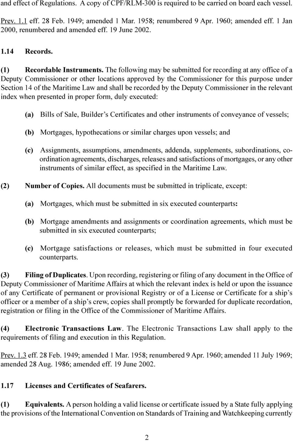 The following may be submitted for recording at any office of a Deputy Commissioner or other locations approved by the Commissioner for this purpose under Section 14 of the Maritime Law and shall be