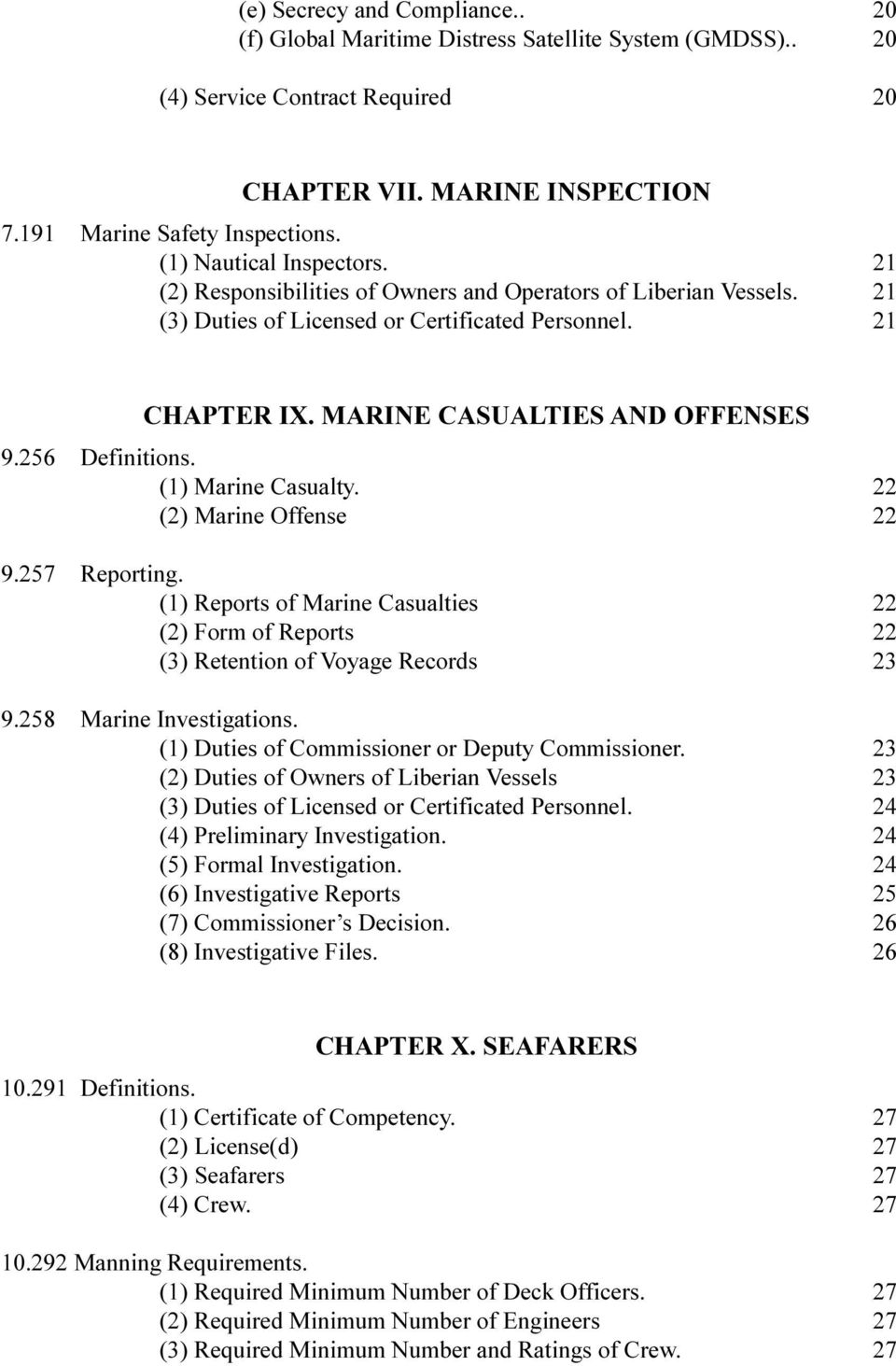 256 Definitions. (1) Marine Casualty. 22 (2) Marine Offense 22 9.257 Reporting. (1) Reports of Marine Casualties 22 (2) Form of Reports 22 (3) Retention of Voyage Records 23 9.