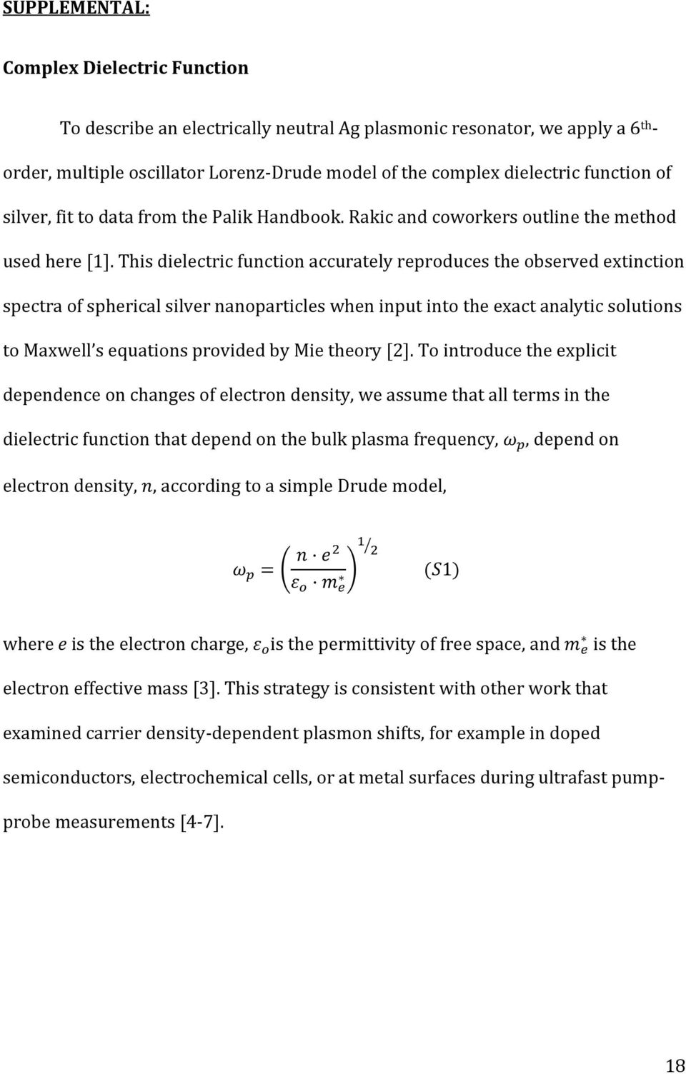 This dielectric function accurately reproduces the observed extinction spectra of spherical silver nanoparticles when input into the exact analytic solutions to Maxwell s equations provided by Mie