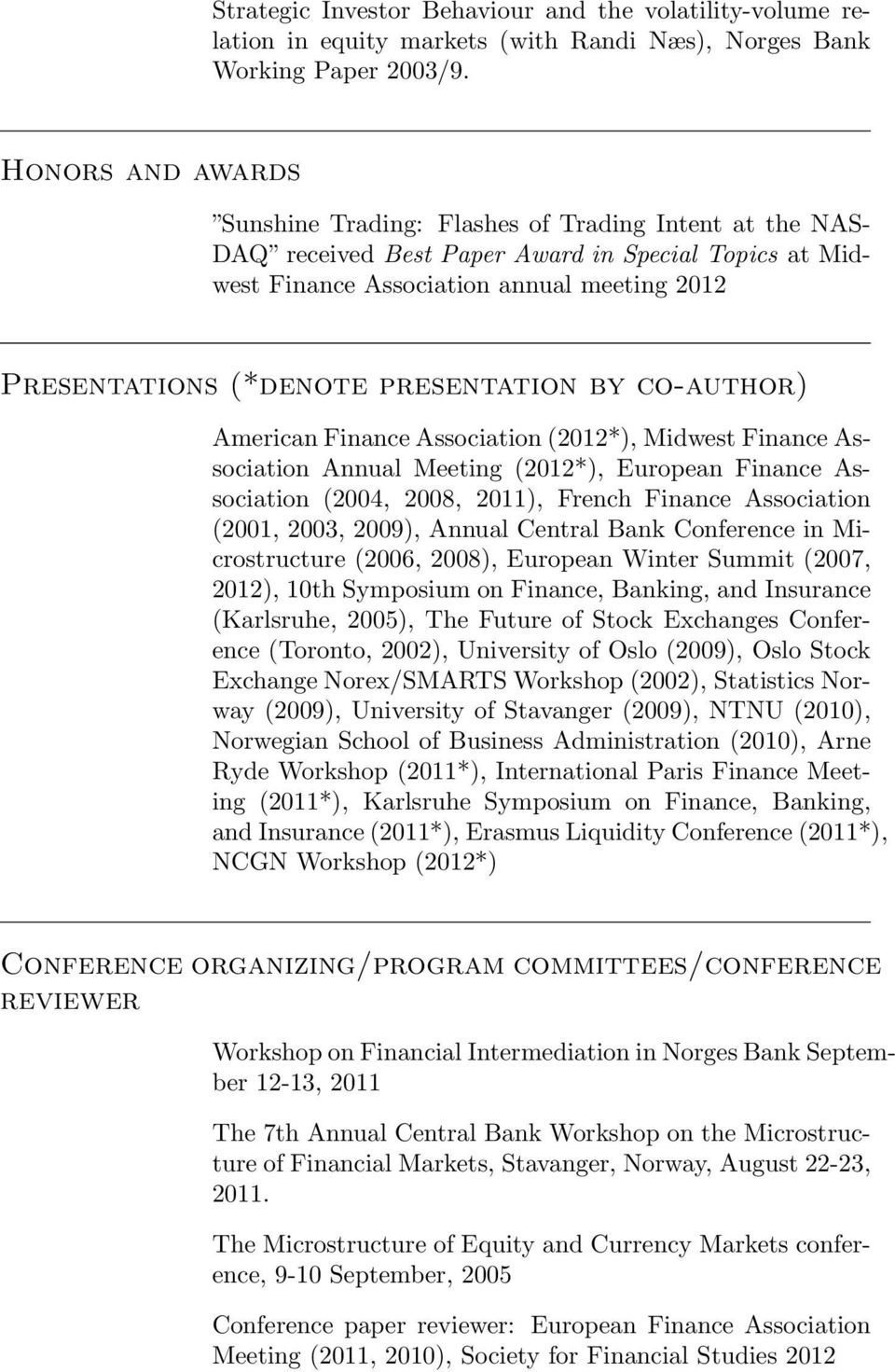 presentation by co-author) American Finance Association (2012*), Midwest Finance Association Annual Meeting (2012*), European Finance Association (2004, 2008, 2011), French Finance Association (2001,