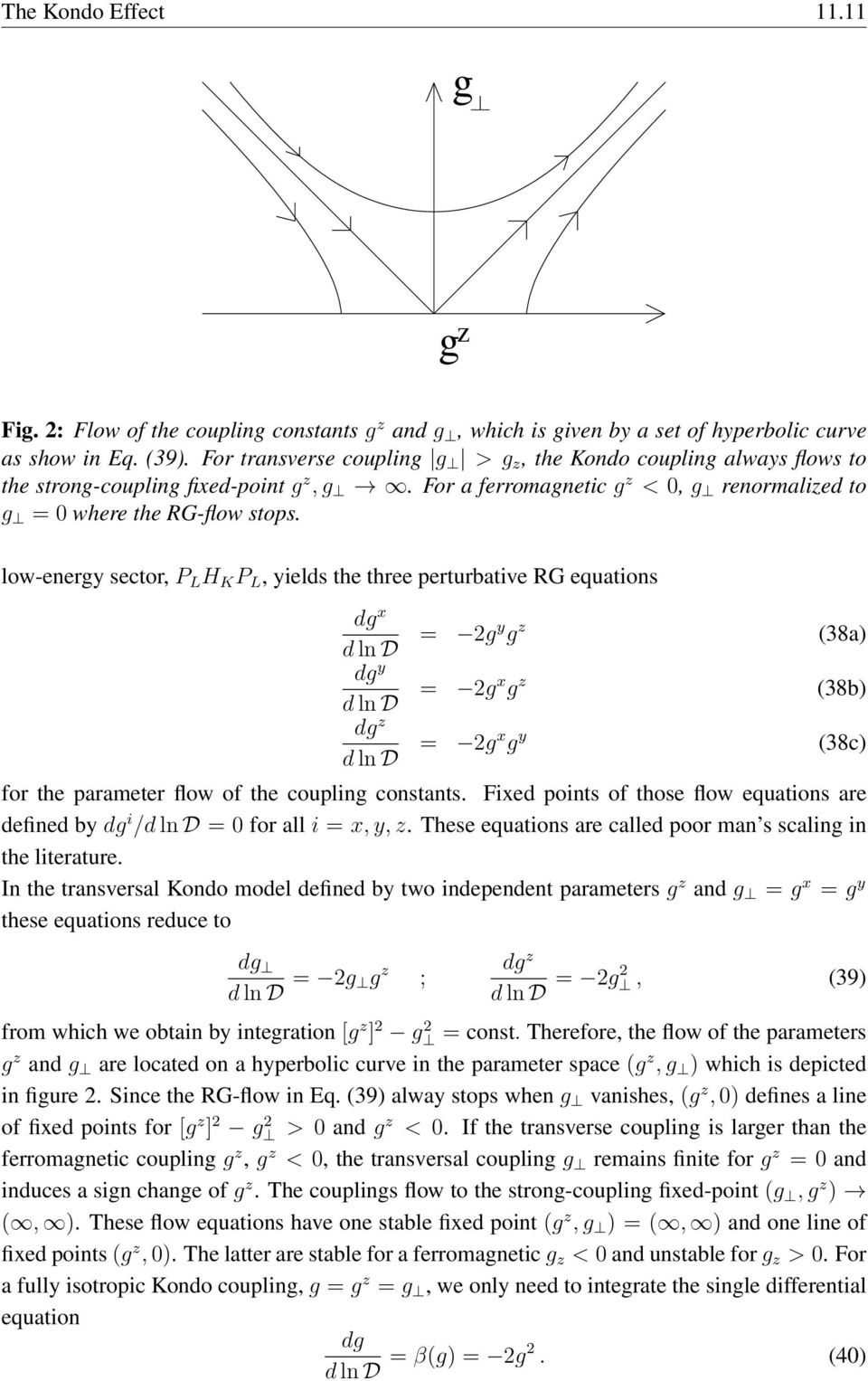 low-energy sector, P L H K P L, yields the three perturbative RG equations dg x d ln D = 2gy g z (38a) dg y d ln D = 2gx g z (38b) dg z d ln D = 2gx g y (38c) for the parameter flow of the coupling