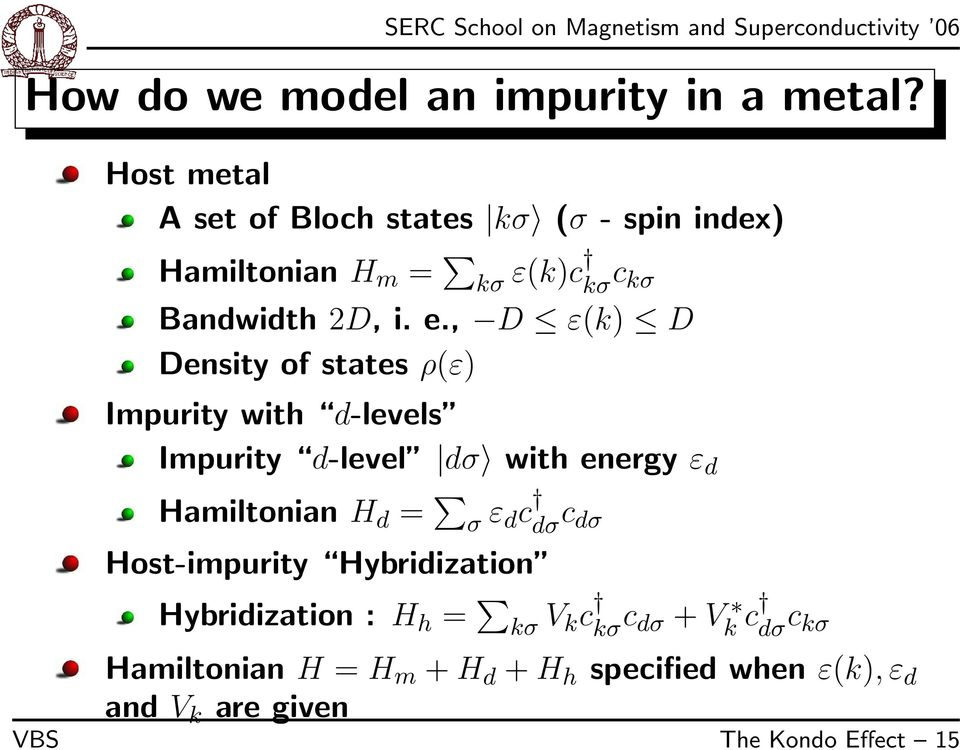 , D ε(k) D Density of states ρ(ε) Impurity with d-levels Impurity d-level dσ with energy ε d Hamiltonian H d = σ
