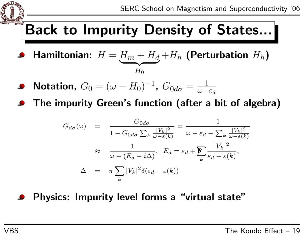 1 ω ε d The impurity Green s function (after a bit of algebra) G dσ (ω) = G 0dσ 1 G 0dσ Pk 1 V k 2 ω
