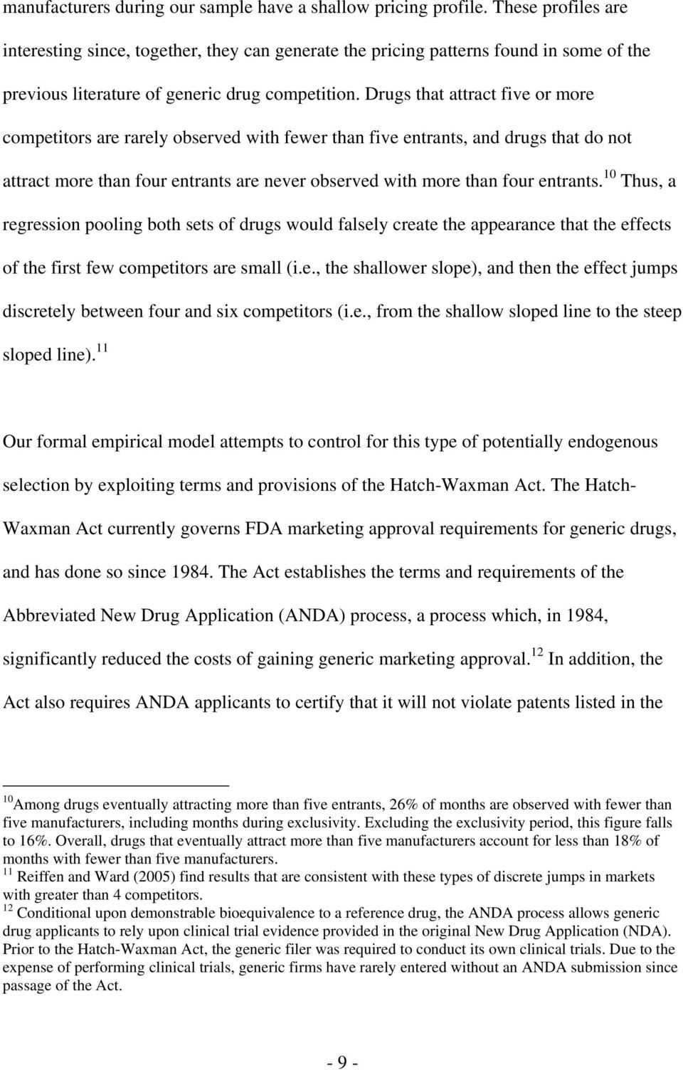Drugs that attract five or more competitors are rarely observed with fewer than five entrants, and drugs that do not attract more than four entrants are never observed with more than four entrants.