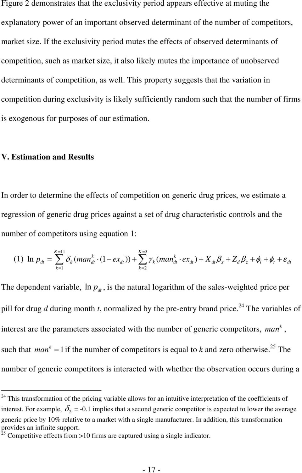 This property suggests that the variation in competition during exclusivity is likely sufficiently random such that the number of firms is exogenous for purposes of our estimation. V.