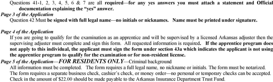 Page 4 of the Application If you are going to qualify for the examination as an apprentice and will be supervised by a licensed Arkansas adjuster then the supervising adjuster must complete and sign