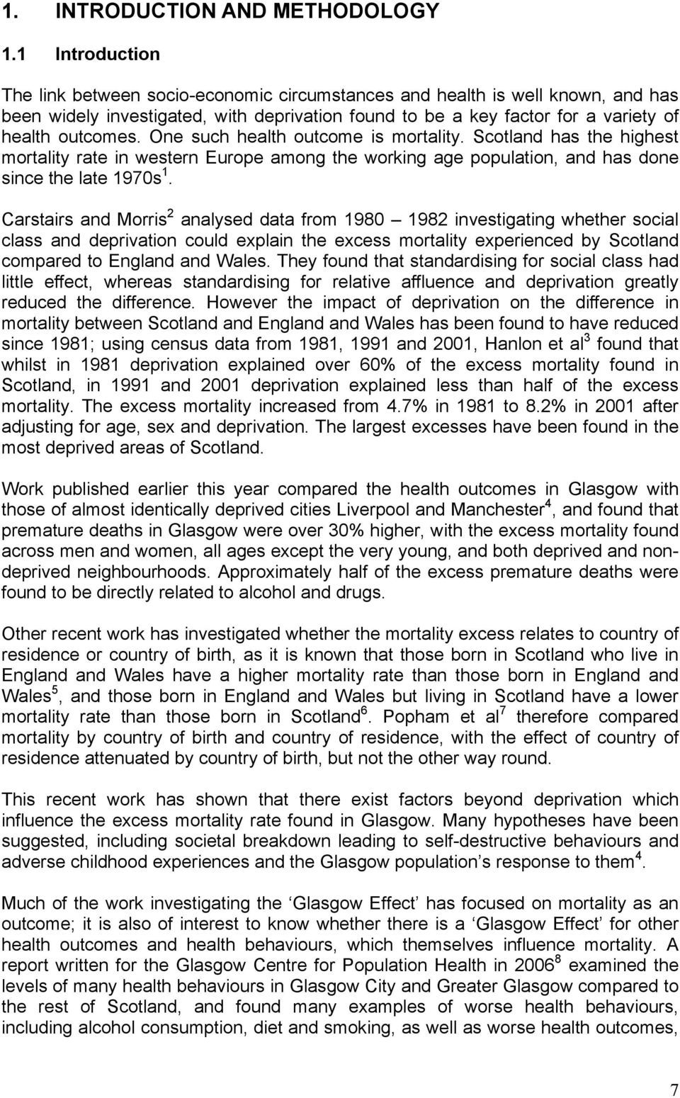 One such health outcome is mortality. Scotland has the highest mortality rate in western Europe among the working age population, and has done since the late 1970s 1.