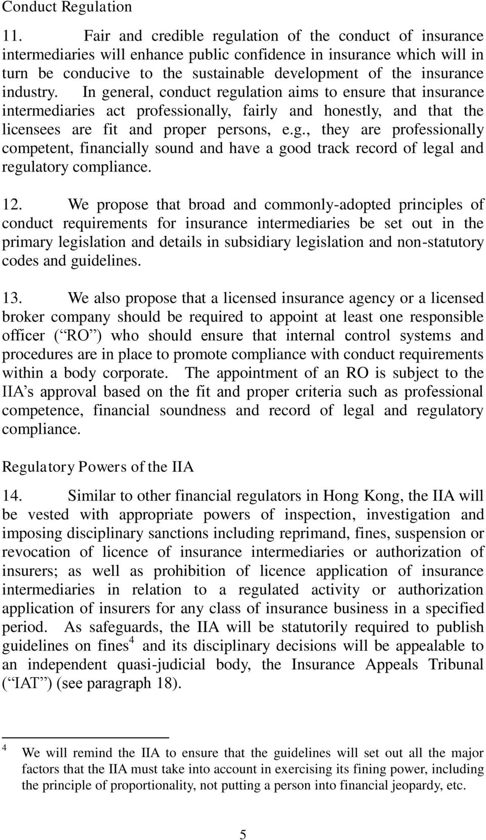 industry. In general, conduct regulation aims to ensure that insurance intermediaries act professionally, fairly and honestly, and that the licensees are fit and proper persons, e.g., they are professionally competent, financially sound and have a good track record of legal and regulatory compliance.