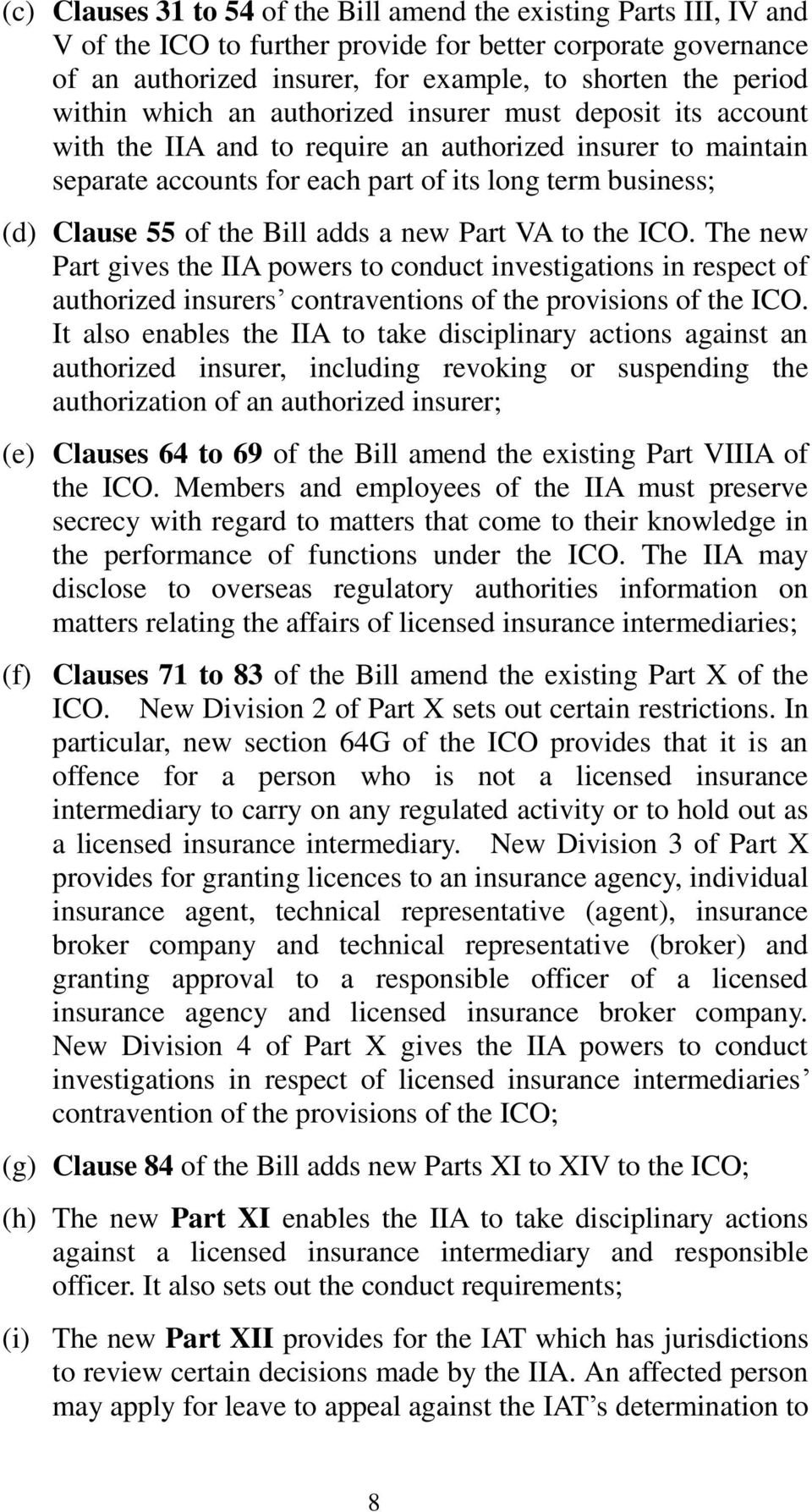 the Bill adds a new Part VA to the ICO. The new Part gives the IIA powers to conduct investigations in respect of authorized insurers contraventions of the provisions of the ICO.