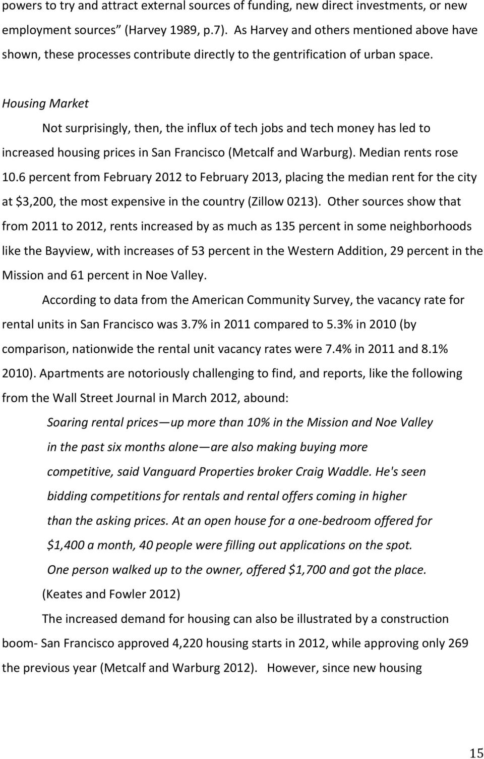Housing Market Not surprisingly, then, the influx of tech jobs and tech money has led to increased housing prices in San Francisco (Metcalf and Warburg). Median rents rose 10.