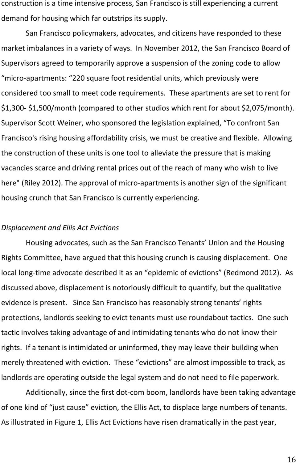 In November 2012, the San Francisco Board of Supervisors agreed to temporarily approve a suspension of the zoning code to allow micro- apartments: 220 square foot residential units, which previously