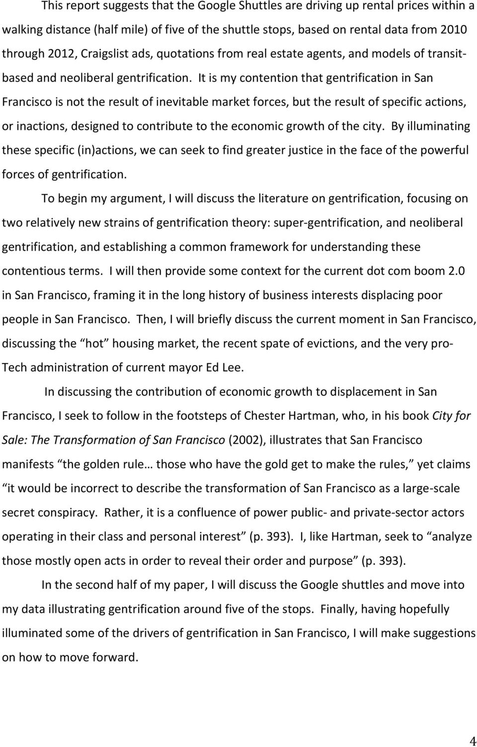 It is my contention that gentrification in San Francisco is not the result of inevitable market forces, but the result of specific actions, or inactions, designed to contribute to the economic growth