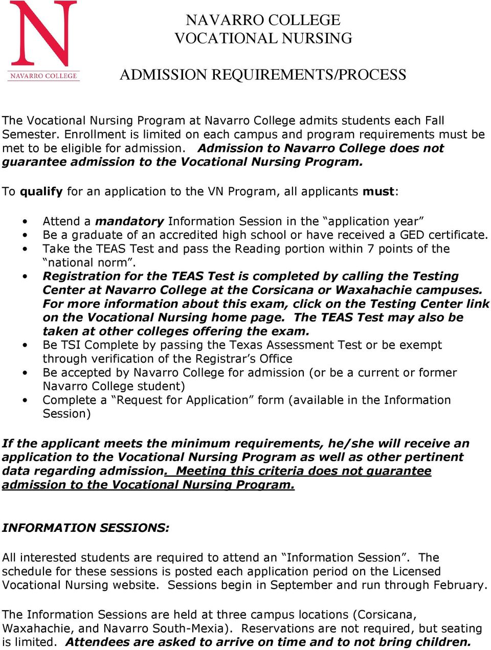 To qualify for an application to the VN Program, all applicants must: Attend a mandatory Information Session in the application year Be a graduate of an accredited high school or have received a GED