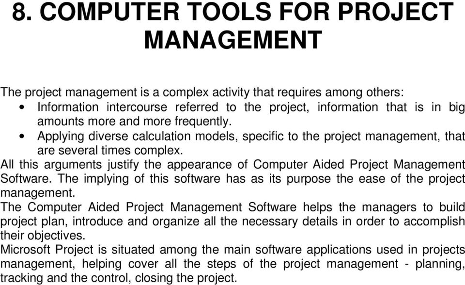 All this arguments justify the appearance of Computer Aided Project Management Software. The implying of this software has as its purpose the ease of the project management.