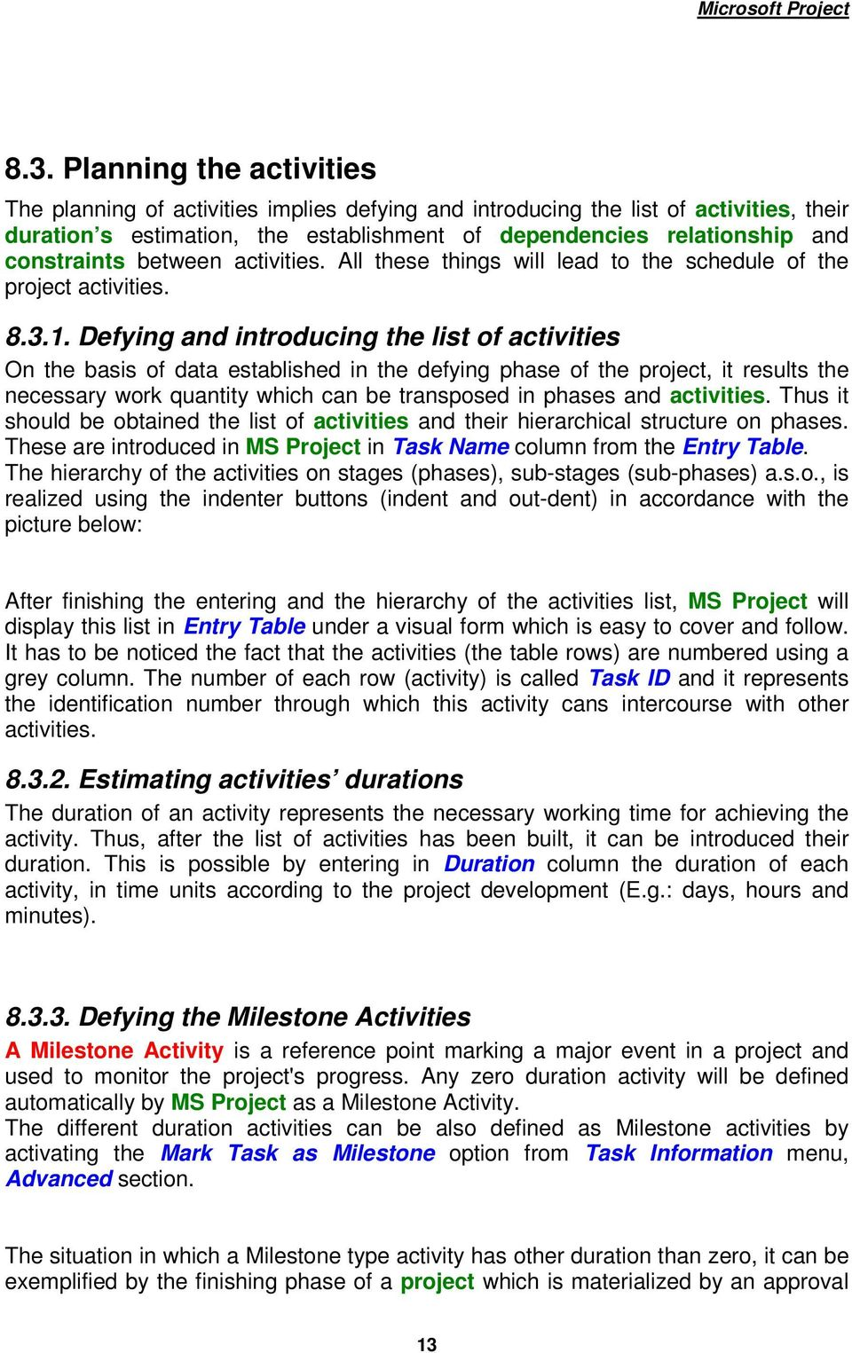 between activities. All these things will lead to the schedule of the project activities. 8.3.1.