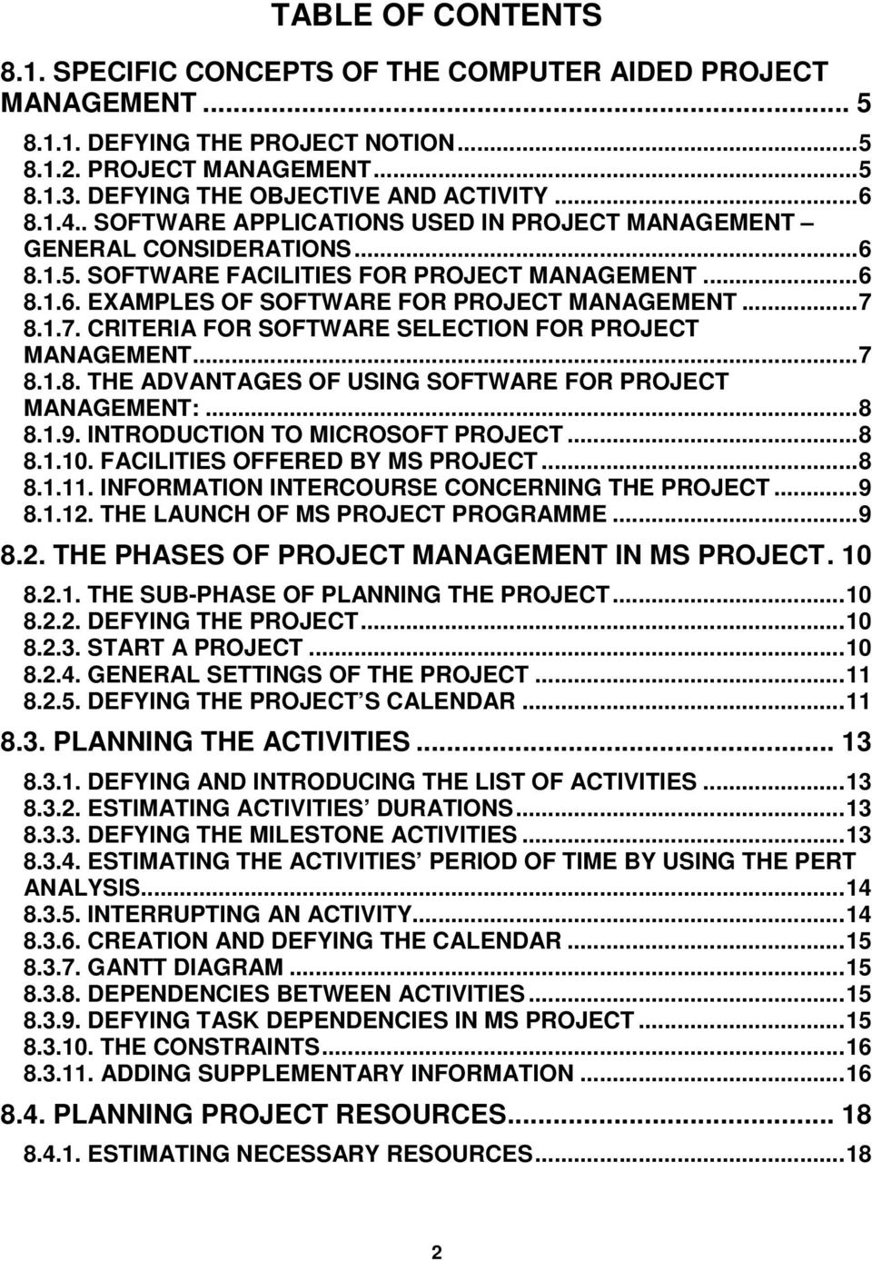 .. 7 8.1.7. CRITERIA FOR SOFTWARE SELECTION FOR PROJECT MANAGEMENT... 7 8.1.8. THE ADVANTAGES OF USING SOFTWARE FOR PROJECT MANAGEMENT:... 8 8.1.9. INTRODUCTION TO MICROSOFT PROJECT... 8 8.1.10.
