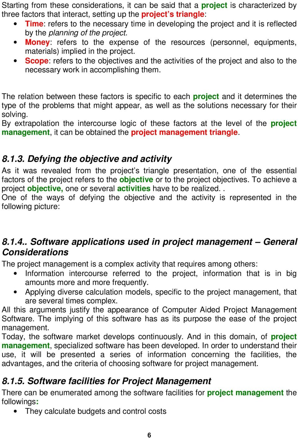 Scope: refers to the objectives and the activities of the project and also to the necessary work in accomplishing them.