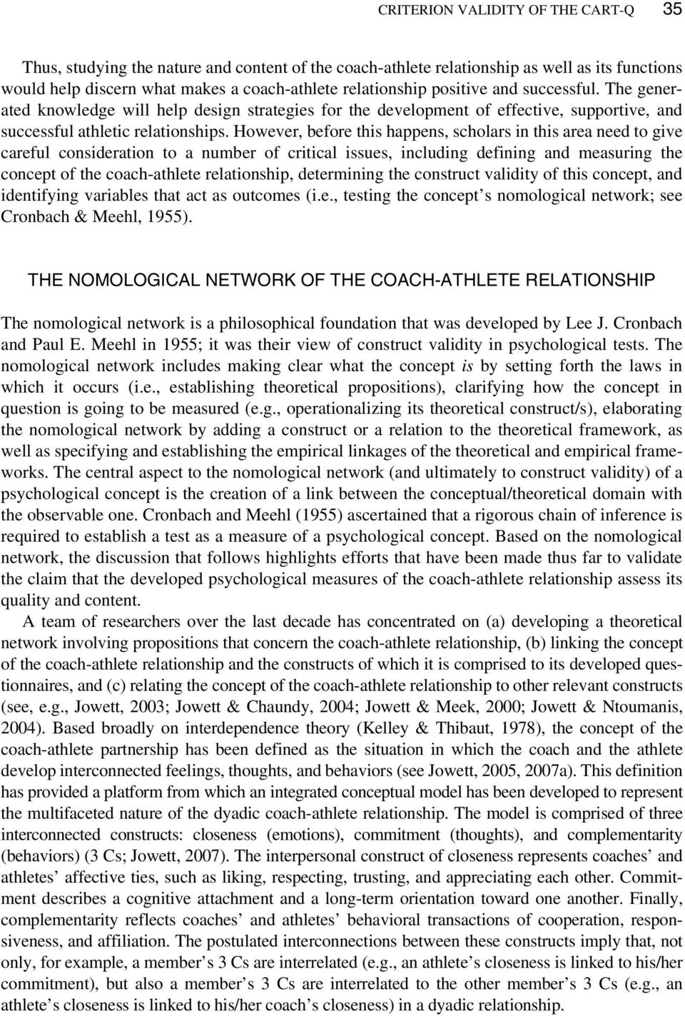 However, before this happens, scholars in this area need to give careful consideration to a number of critical issues, including defining and measuring the concept of the coach-athlete relationship,
