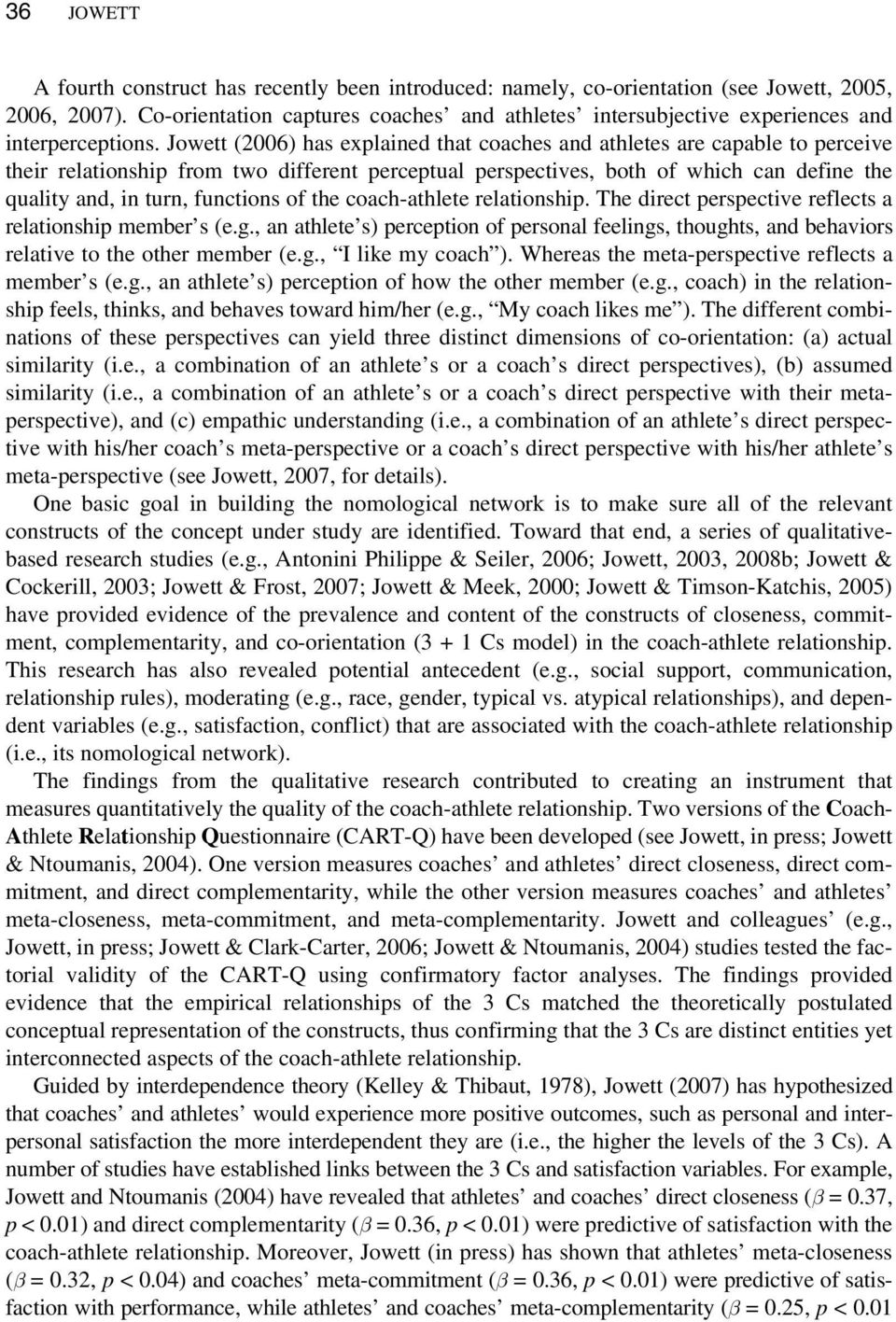 Jowett (2006) has explained that coaches and athletes are capable to perceive their relationship from two different perceptual perspectives, both of which can define the quality and, in turn,