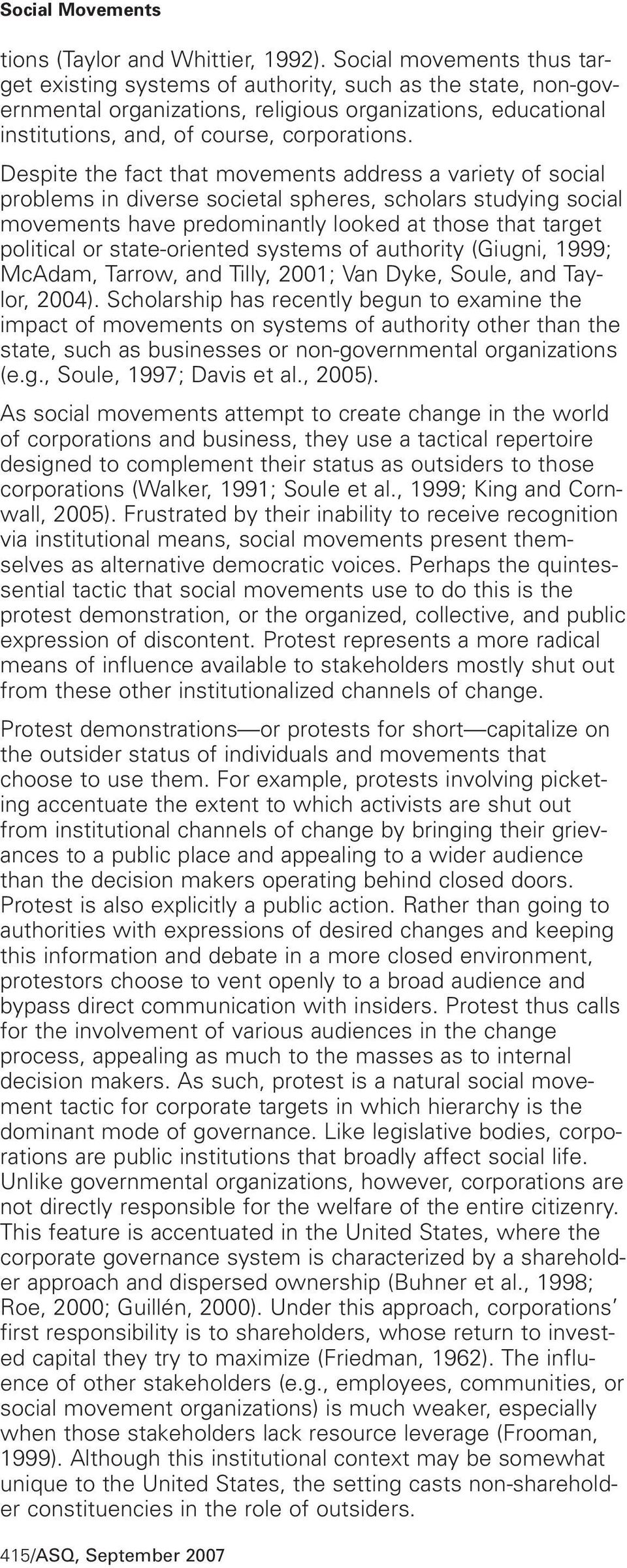 Despite the fact that movements address a variety of social problems in diverse societal spheres, scholars studying social movements have predominantly looked at those that target political or