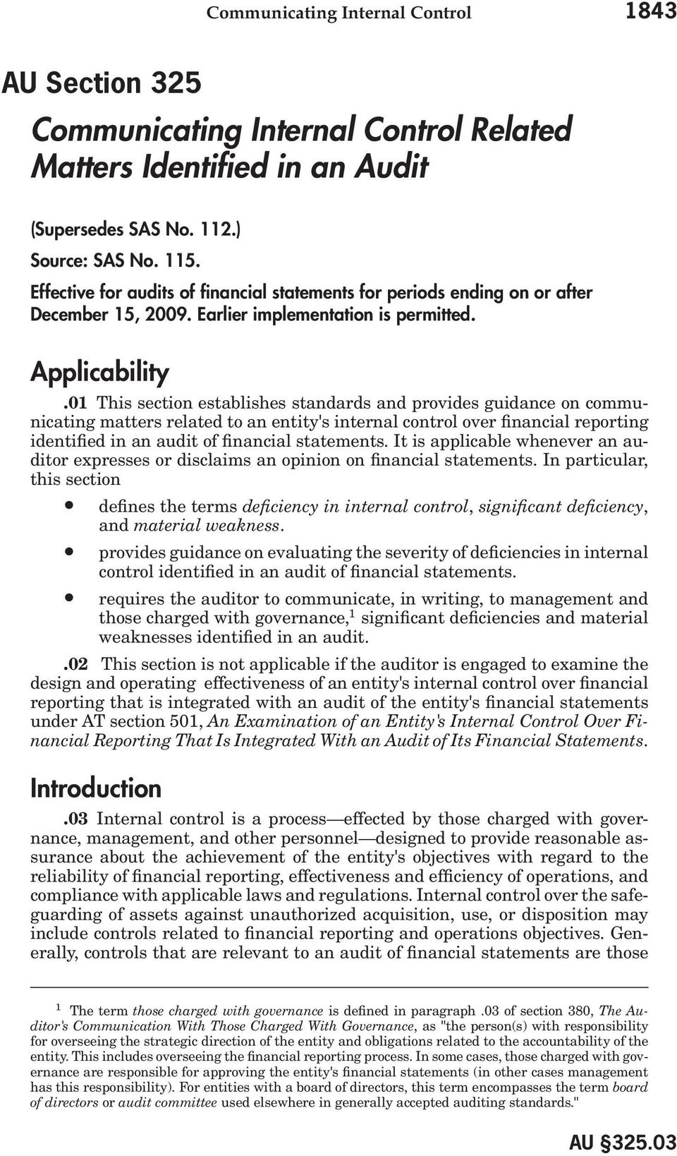 01 This section establishes standards and provides guidance on communicating matters related to an entity's internal control over financial reporting identified in an audit of financial statements.