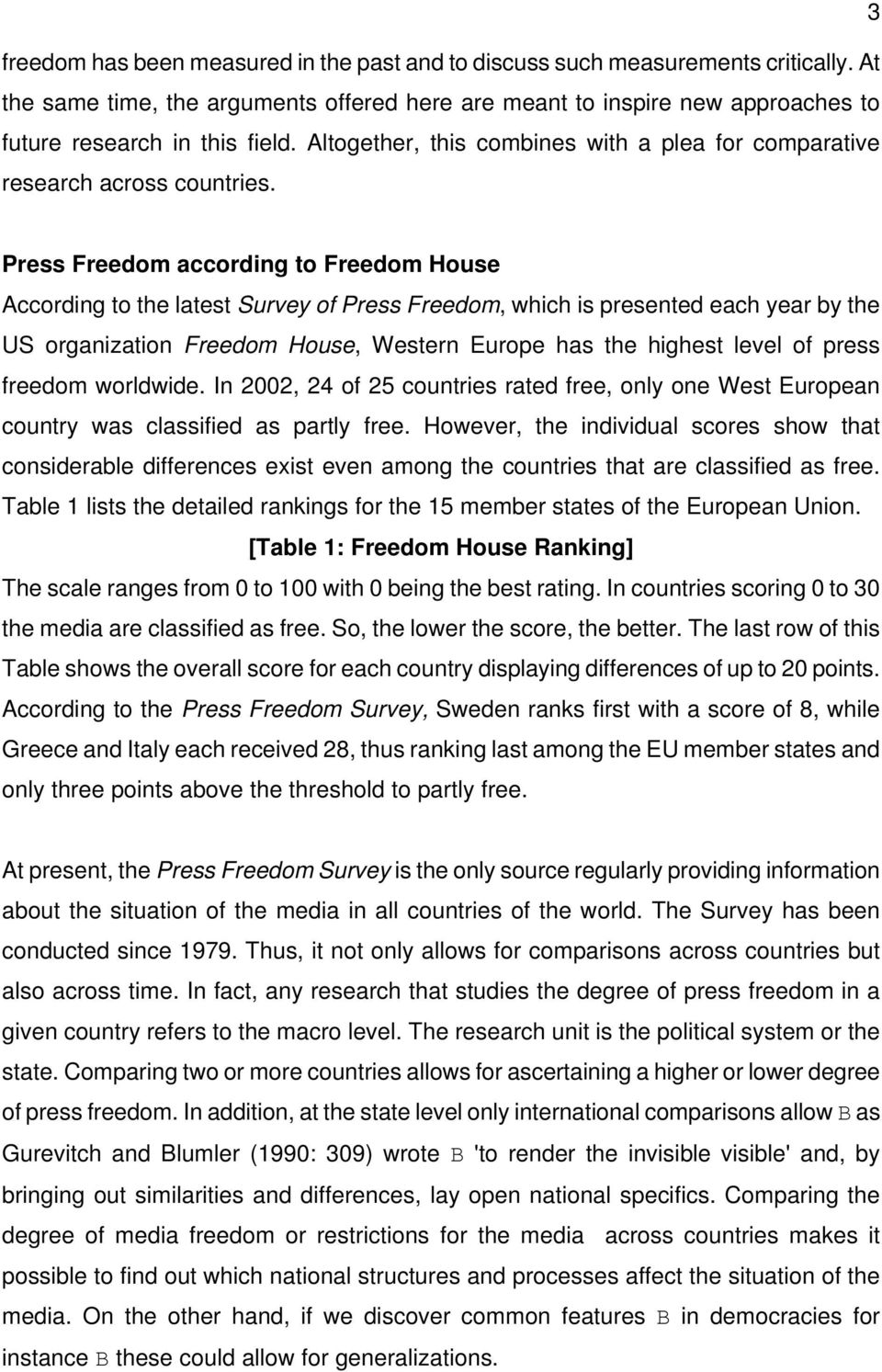 Press Freedom according to Freedom House According to the latest Survey of Press Freedom, which is presented each year by the US organization Freedom House, Western Europe has the highest level of