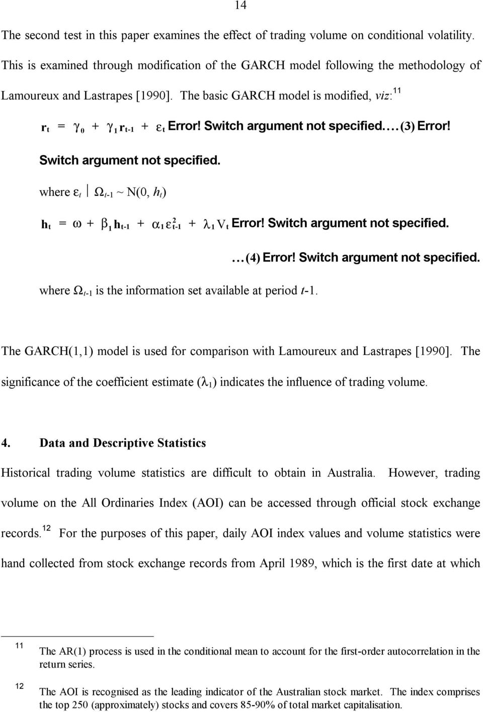 Switch argument not specified...(3) Error! Switch argument not specified. where ε t Ω t-1 ~ N(0, h t ) w b a e l V Error! Switch argument not specified. h t = + 1h t-1 + 1 2 t-1 + 1 t where Ω t-1 is the information set available at period t-1.