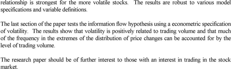 The results show that volatility is positively related to trading volume and that much of the frequency in the extremes of the distribution of