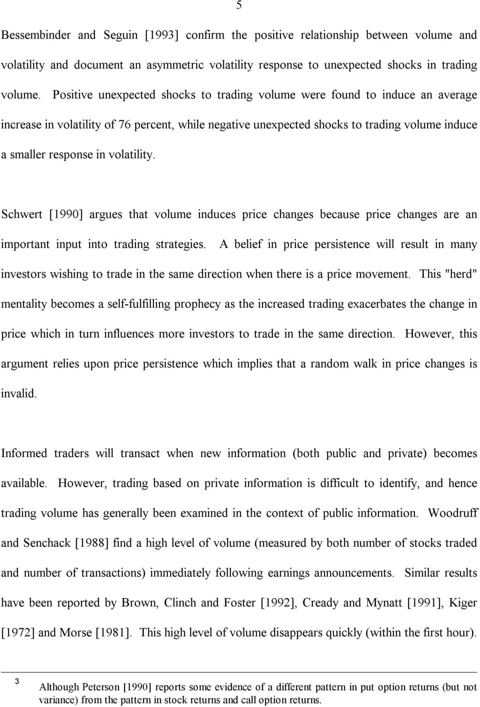 volatility. Schwert [1990] argues that volume induces price changes because price changes are an important input into trading strategies.