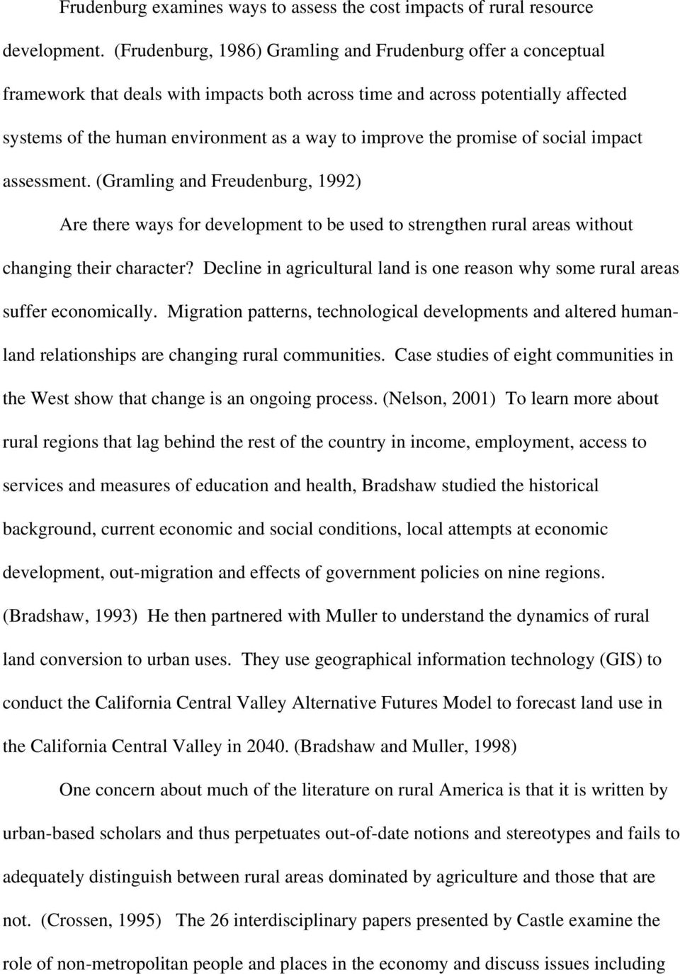the promise of social impact assessment. (Gramling and Freudenburg, 1992) Are there ways for development to be used to strengthen rural areas without changing their character?