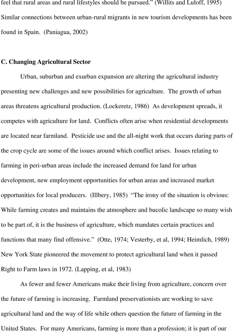 The growth of urban areas threatens agricultural production. (Lockeretz, 1986) As development spreads, it competes with agriculture for land.