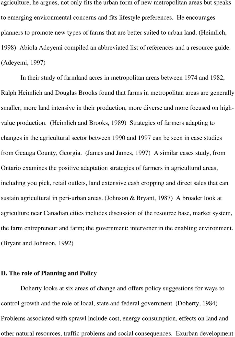 (Adeyemi, 1997) In their study of farmland acres in metropolitan areas between 1974 and 1982, Ralph Heimlich and Douglas Brooks found that farms in metropolitan areas are generally smaller, more land
