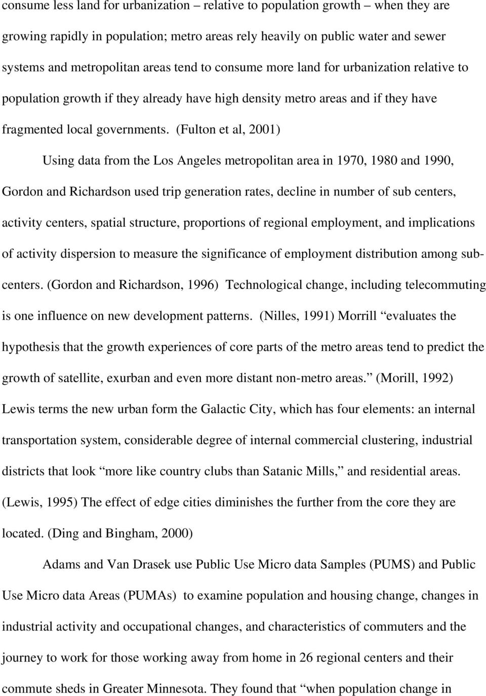 (Fulton et al, 2001) Using data from the Los Angeles metropolitan area in 1970, 1980 and 1990, Gordon and Richardson used trip generation rates, decline in number of sub centers, activity centers,