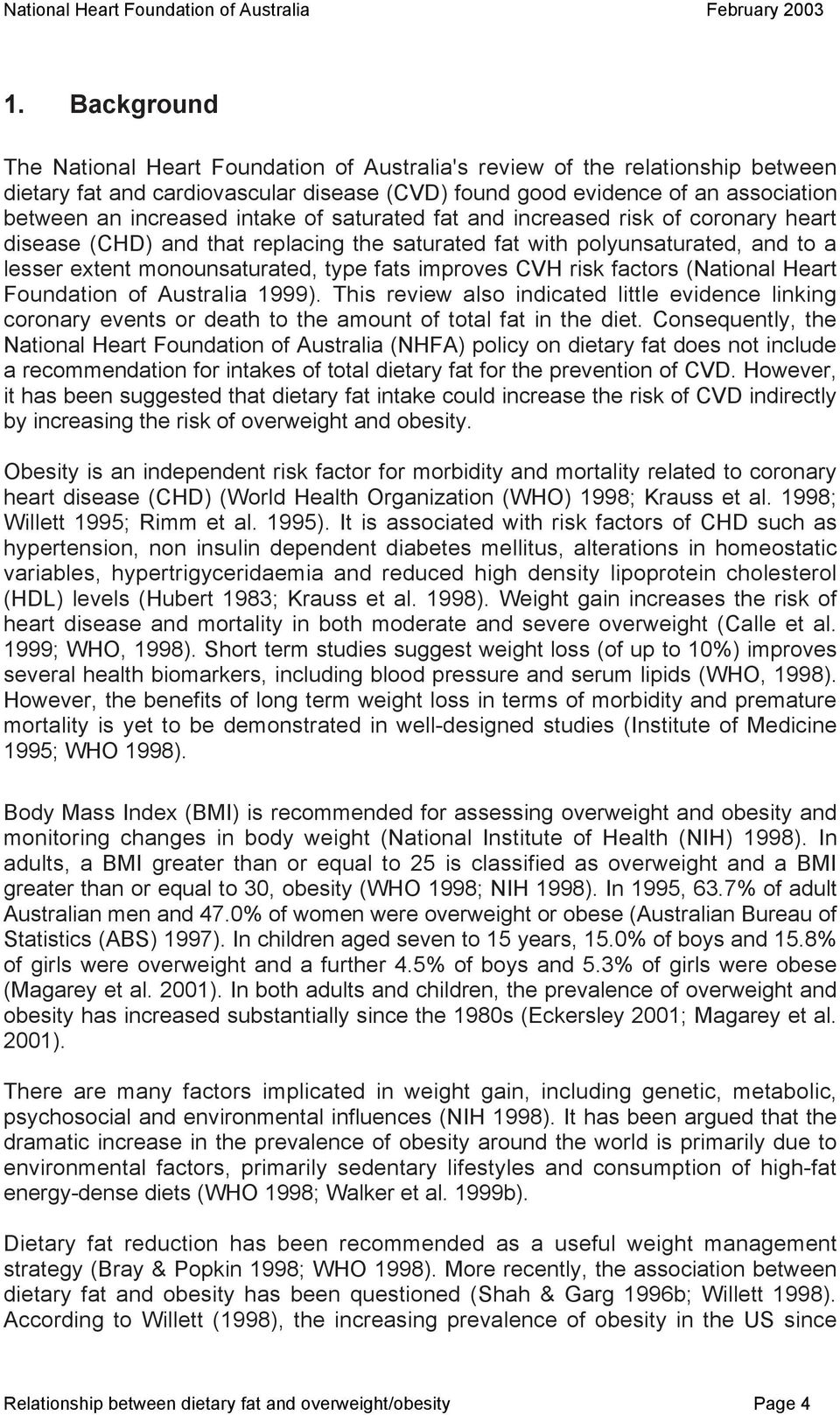 risk factors (National Heart Foundation of Australia 1999). This review also indicated little evidence linking coronary events or death to the amount of total fat in the diet.